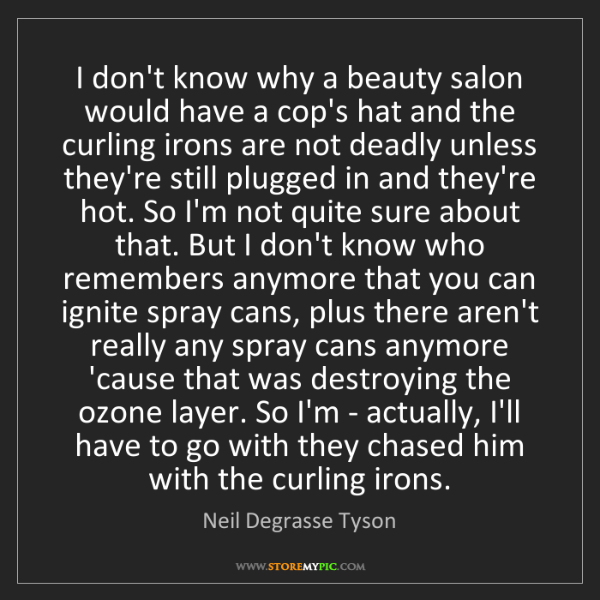 Neil Degrasse Tyson: I don't know why a beauty salon would have a cop's hat...
