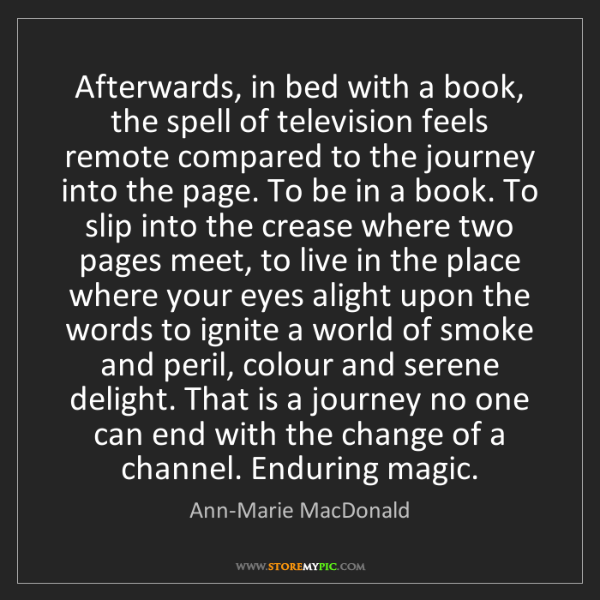 Ann-Marie MacDonald: Afterwards, in bed with a book, the spell of television...