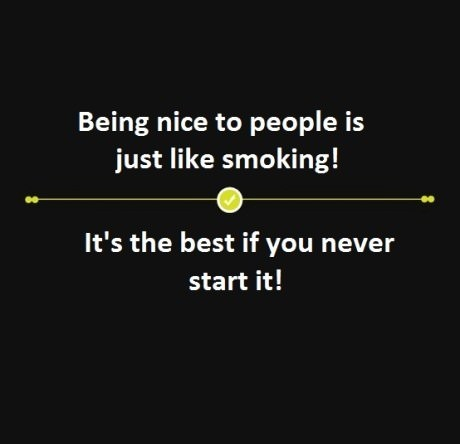 Being nice to people is just like smoking