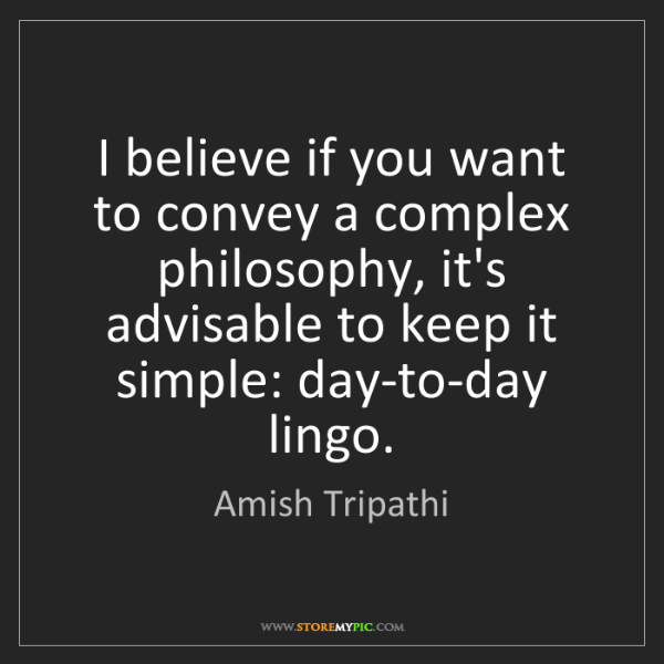 Amish Tripathi: I believe if you want to convey a complex philosophy,...