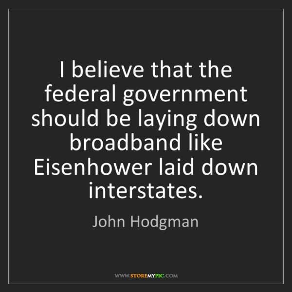 John Hodgman: I believe that the federal government should be laying...