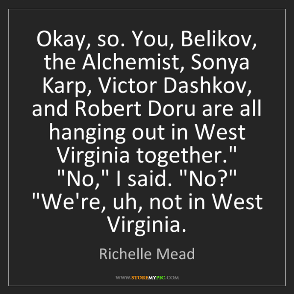 Richelle Mead: Okay, so. You, Belikov, the Alchemist, Sonya Karp, Victor...