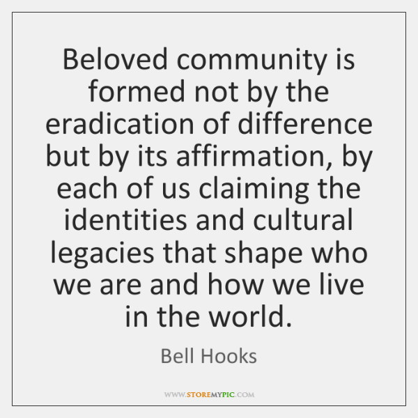 Beloved community is formed not by the eradication of difference but by ...