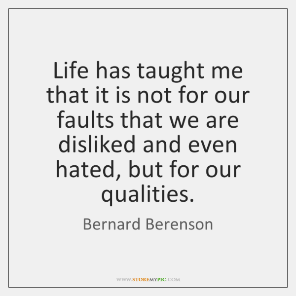 Life has taught me that it is not for our faults that ...