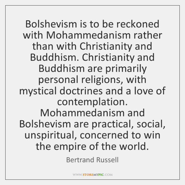 Bolshevism is to be reckoned with Mohammedanism rather than with Christianity and ...