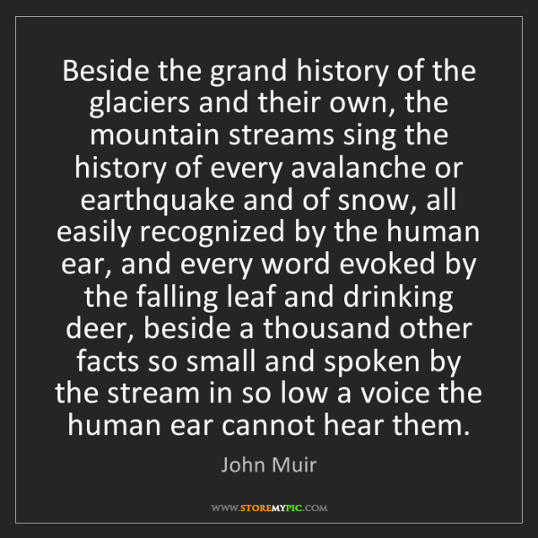 John Muir: Beside the grand history of the glaciers and their own,...