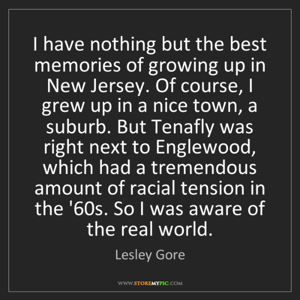 Lesley Gore: I have nothing but the best memories of growing up in...