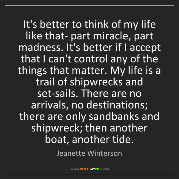 Jeanette Winterson: It's better to think of my life like that- part miracle,...