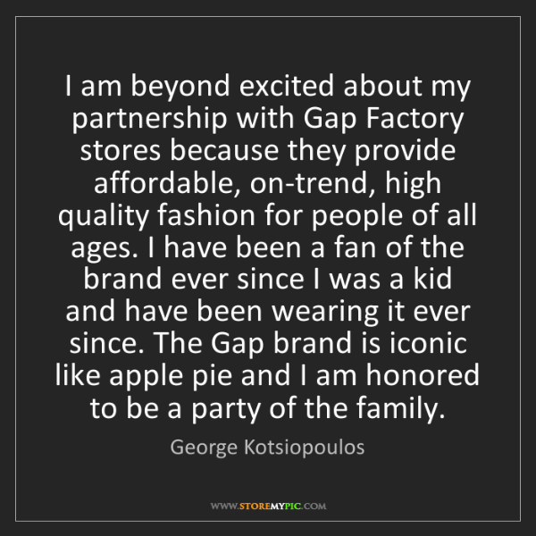 George Kotsiopoulos: I am beyond excited about my partnership with Gap Factory...