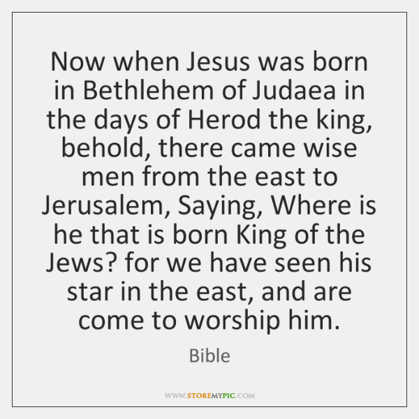 Now when Jesus was born in Bethlehem of Judaea in the days ...