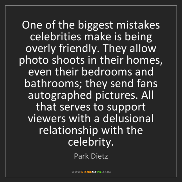Park Dietz: One of the biggest mistakes celebrities make is being...