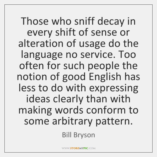 Those who sniff decay in every shift of sense or alteration of ...