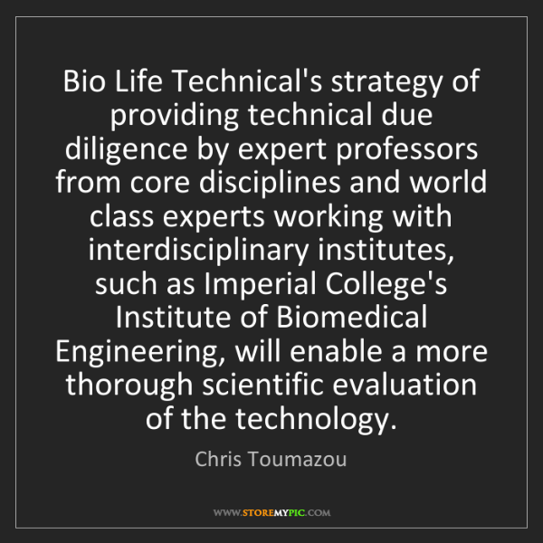 Chris Toumazou: Bio Life Technical's strategy of providing technical...