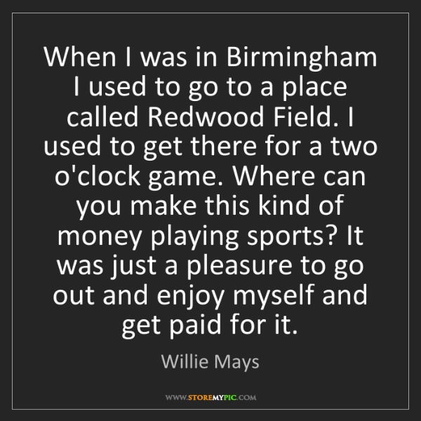 Willie Mays: When I was in Birmingham I used to go to a place called...