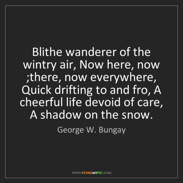 George W. Bungay: Blithe wanderer of the wintry air, Now here, now ;there,...