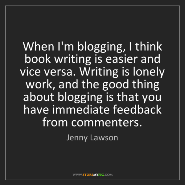 Jenny Lawson: When I'm blogging, I think book writing is easier and...