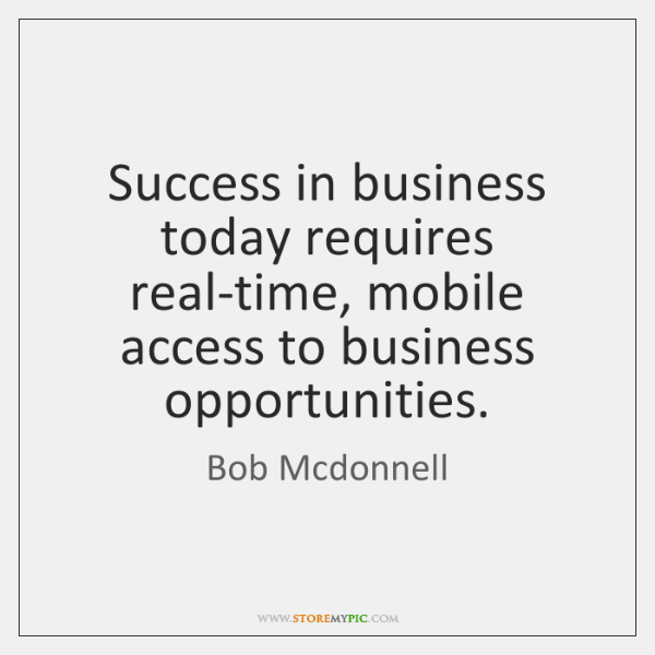 Success in business today requires real-time, mobile access to business opportunities.