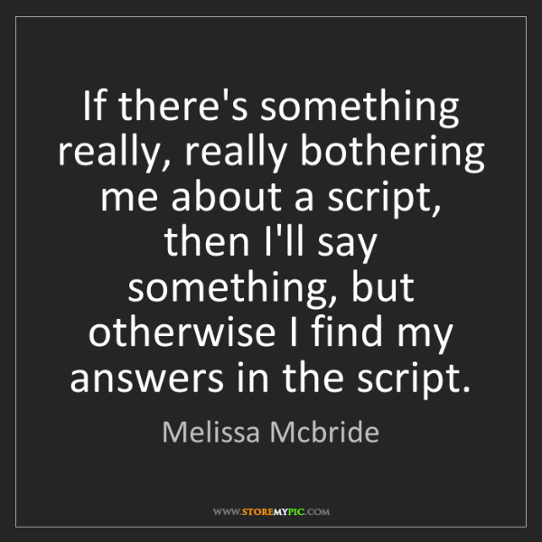 Melissa Mcbride: If there's something really, really bothering me about...