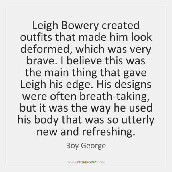 Leigh Bowery created outfits that made him look deformed, which was very ...