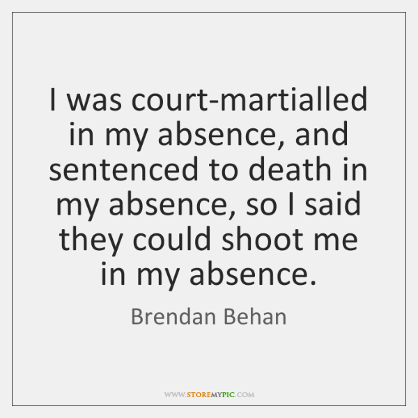 I was court-martialled in my absence, and sentenced to death in my ...