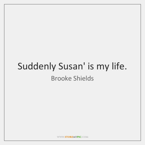 Suddenly Susan' is my life.