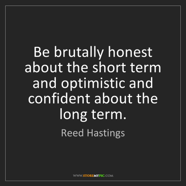 Reed Hastings: Be brutally honest about the short term and optimistic...
