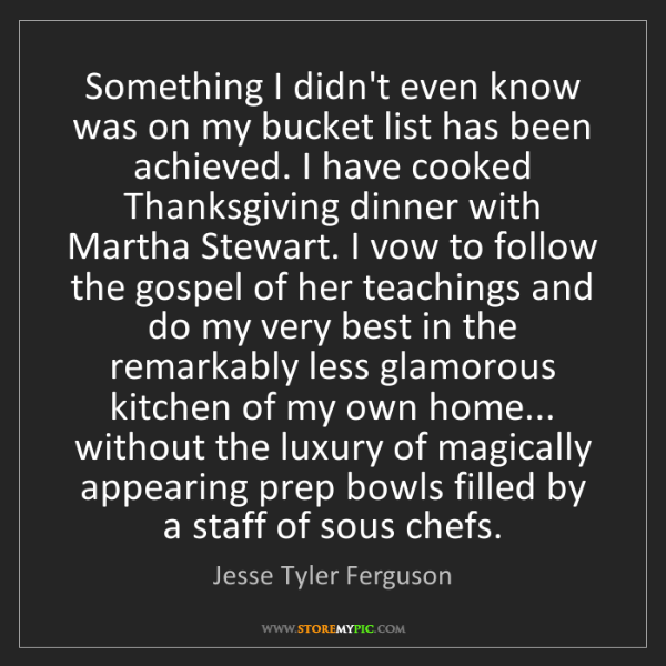 Jesse Tyler Ferguson: Something I didn't even know was on my bucket list has...