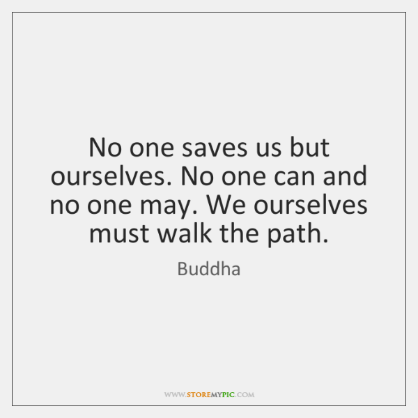No one saves us but ourselves. No one can and no one ...