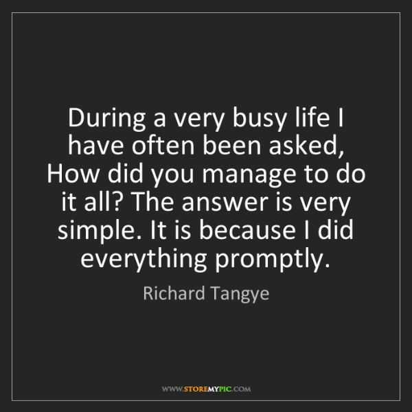 Richard Tangye: During a very busy life I have often been asked, How...