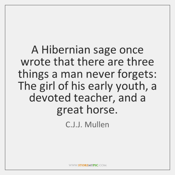 A Hibernian sage once wrote that there are three things a man ...