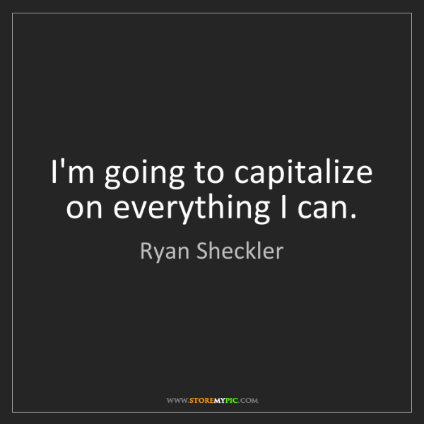 Ryan Sheckler: I'm going to capitalize on everything I can.