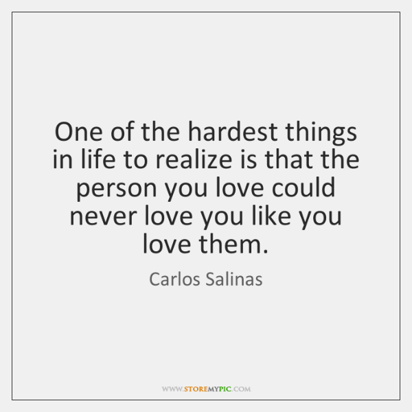 One of the hardest things in life to realize is that the ...