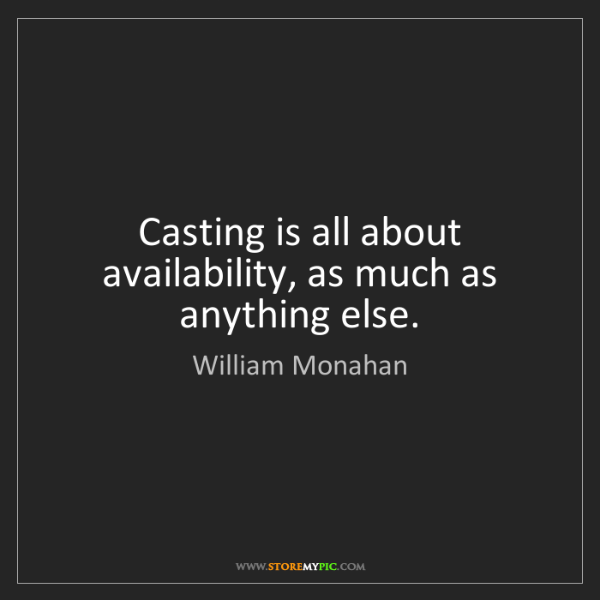 William Monahan: Casting is all about availability, as much as anything...