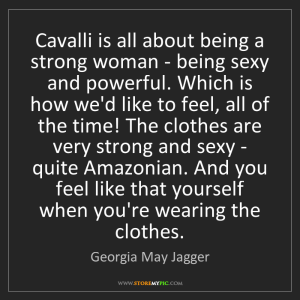 Georgia May Jagger: Cavalli is all about being a strong woman - being sexy...