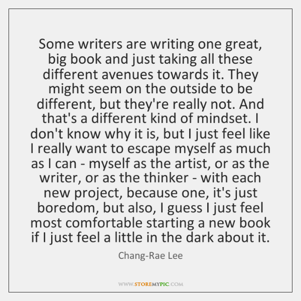 Some writers are writing one great, big book and just taking all ...