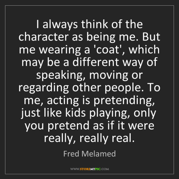 Fred Melamed: I always think of the character as being me. But me wearing...