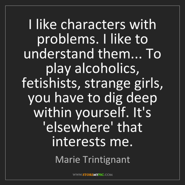 Marie Trintignant: I like characters with problems. I like to understand...