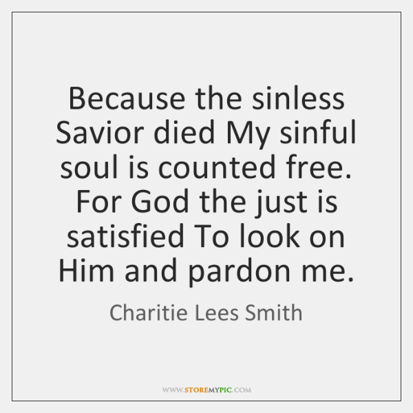 Because the sinless Savior died My sinful soul is counted free. For ...