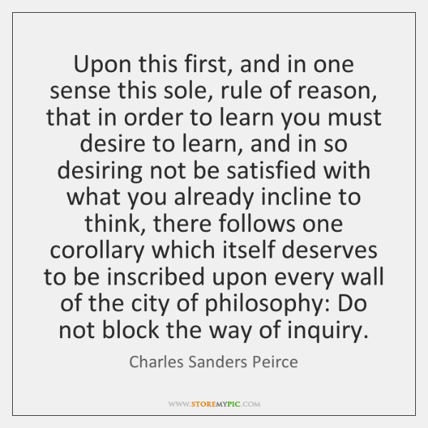 Upon this first, and in one sense this sole, rule of reason, ...
