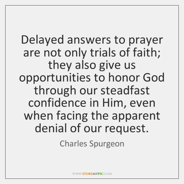 Delayed answers to prayer are not only trials of faith; they also ...
