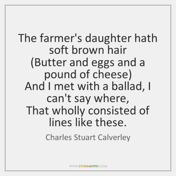 The farmer's daughter hath soft brown hair   (Butter and eggs and a ...