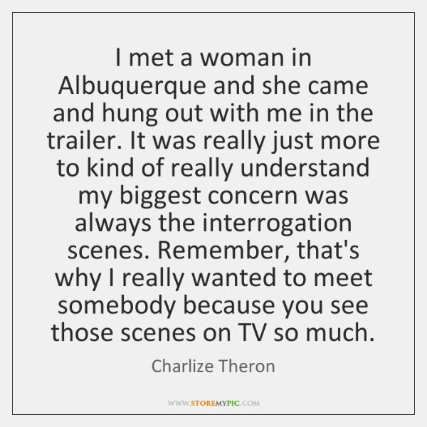 I met a woman in Albuquerque and she came and hung out ...