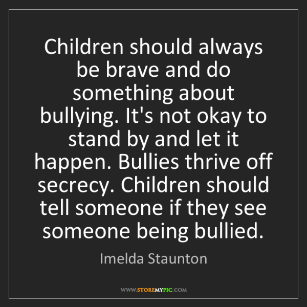 Imelda Staunton: Children should always be brave and do something about...
