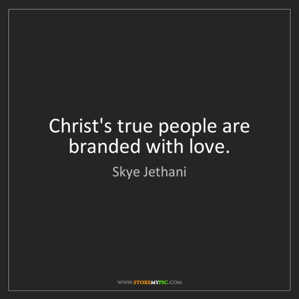 Skye Jethani: Christ's true people are branded with love.