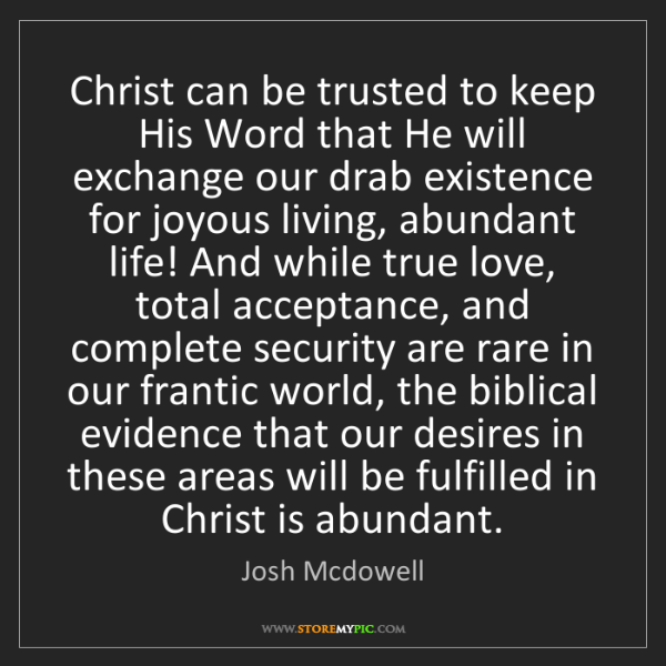 Josh Mcdowell: Christ can be trusted to keep His Word that He will exchange...