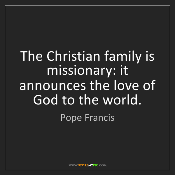 Pope Francis: The Christian family is missionary: it announces the...