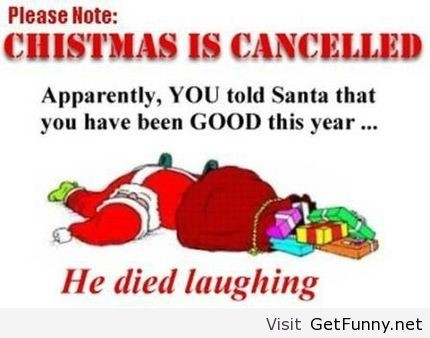 Chistmas is cancelled apparently you told santa that you have been good this year