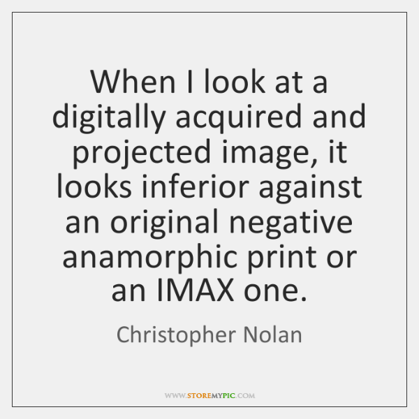 When I look at a digitally acquired and projected image, it looks ...