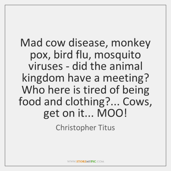 Mad cow disease, monkey pox, bird flu, mosquito viruses - did the ...