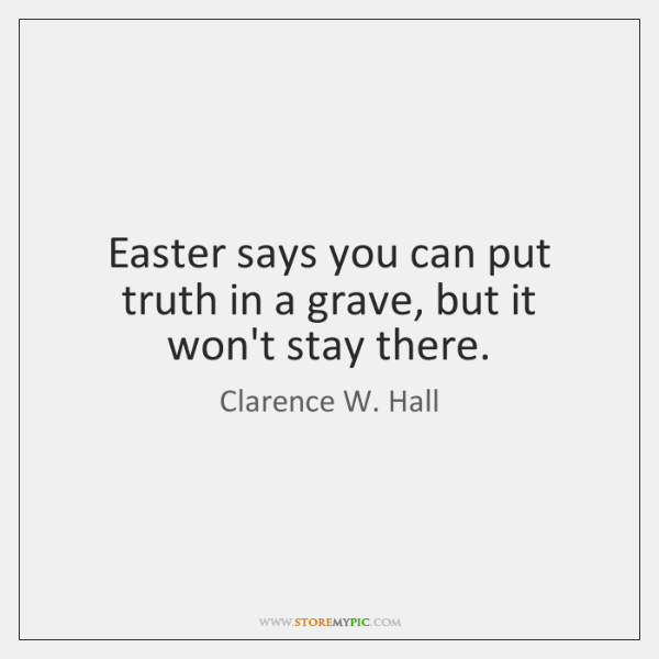 Easter says you can put truth in a grave, but it won't ...